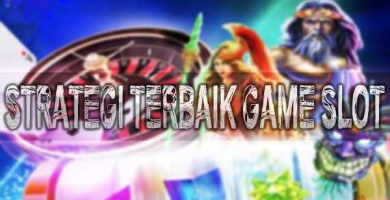 Strategi Terbaik Game Slot